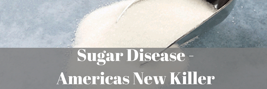Sugar Disease - Americas New Killer