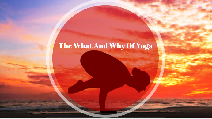The What And Why Of Yoga